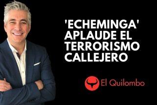 EN DIRECTO El Quilombo / 'Echeminga' aplaude a los terroristas callejeros ante el silencio cómplice de Sánchez