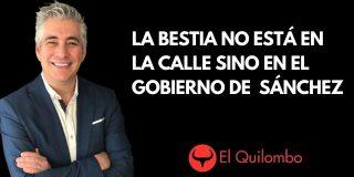 El Quilombo: La bestia sin bozal que incendia las calles duerme en la Moncloa