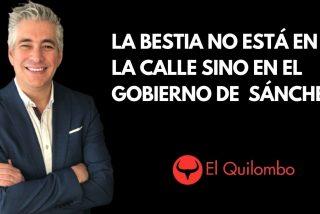 El Quilombo / La bestia sin bozal que incendia las calles duerme en la Moncloa