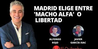 El Quilombo: Madrid elige entre el 'macho alfa' comunista o la libertad