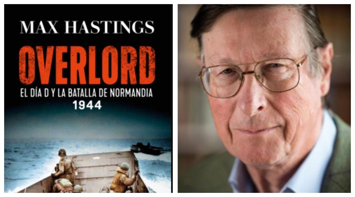 Max Hastings, hijo de soldado en Normandía, narra en 'Overlord' la historia de la mayor operación anfibia de la historia militar