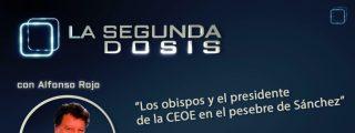 """""""Los obispos y el presidente de la CEOE en el pesebre de Sánchez"""""""