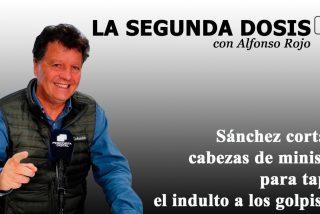 Sánchez cortará cabezas de ministro para tapar la ignominia del indulto a los golpistas