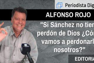 """""""Si Sánchez no tiene perdón de Dios, cómo vamos a perdonarlo nosotros"""""""