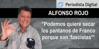 """Alfonso Rojo: """"Podemos quiere secar los pantanos de Franco porque son 'fascistas'"""""""