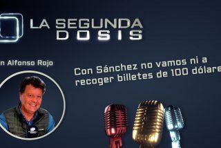 """""""Con Sánchez no vamos ni a recoger billetes de 100 dólares"""""""