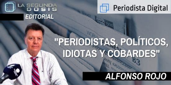 """Alfonso Rojo: """"Periodistas, políticos, idiotas y cobardes"""""""