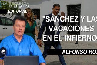 """Alfonso Rojo: """"Sánchez y las vacaciones en el infierno"""""""