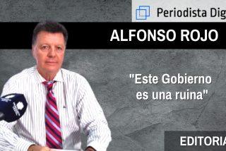 """Alfonso Rojo: """"Este Gobierno es una ruina y su presidente, un peligro público"""""""