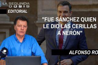 """Alfonso Rojo: """"Fue Sánchez quien le dio las cerillas a Nerón"""""""