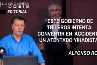 """Alfonso Rojo: """"Este Gobierno de trileros intenta colar como 'accidente' un atentado yihadista"""""""