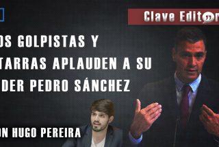 """Clave Editorial: """"Los golpistas y etarras aplauden a su líder Pedro Sánchez"""""""