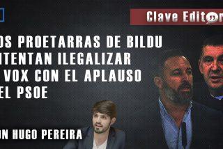 """Clave Editorial con Hugo Pereira: """"Los proetarras de Bildu intentan ilegalizar a VOX con el aplauso del PSOE"""""""