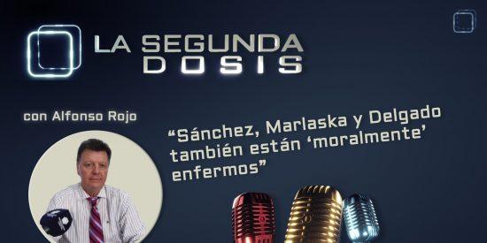 """""""Sánchez, Marlaska y Delgado también están 'moralmente' enfermos"""""""