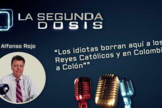 """""""Los idiotas borran aquí a los Reyes Católicos y en Colombia, a Colón"""""""