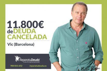 Repara tu Deuda Abogados cancela 11.800€ en Vic (Barcelona) con la Ley de Segunda Oportunidad
