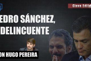 """Clave Editorial con Hugo Pereira: """"Comprar votos es un delito y Pedro Sánchez es, por tanto, un delincuente"""""""