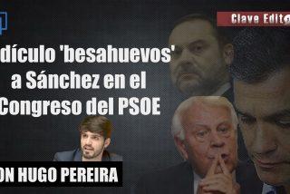 """Clave Editorial con Hugo Pereira: """"Ridículo 'besahuevos' a Pedro Sánchez en el Congreso del PSOE"""""""