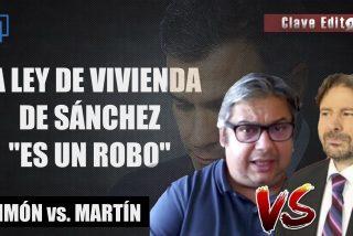 """Brutal bronca entre Simón y Martín por la comunista Ley de Vivienda de Sánchez: """"es un robo"""""""