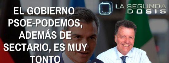 """""""El Gobierno PSOE-Podemos, además de sectario, es muy tonto"""""""