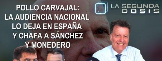 Pollo Carvajal: la Audiencia Nacional lo deja en España y chafa a Sánchez y Monedero